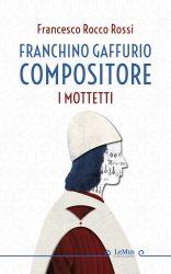 Franchino Gaffurio compositore (F.R. Rossi) LeMus Edizioni